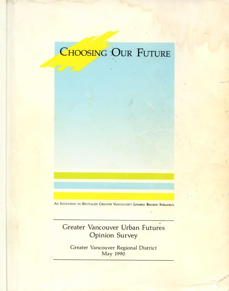 Cover of Choosing Our Future: Greater Vancouver Urban Futures Opinion Survey 1990